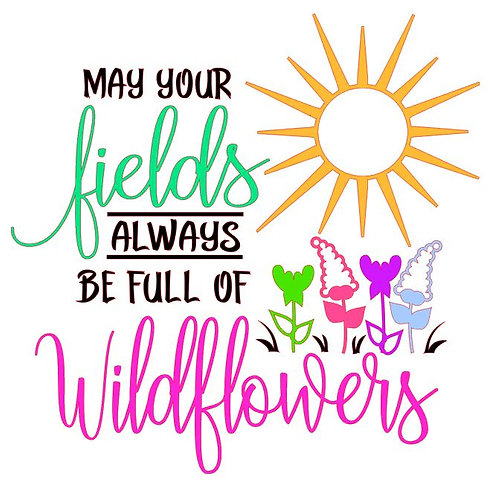 MAY YOUR FIELDS ALWAYS BE FULL OF WILDFLOWERS 12X12