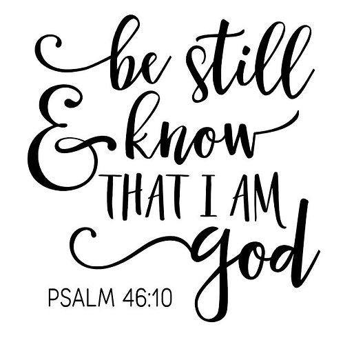 BE STILL KNOW THAT I AM GOD 12 X 12