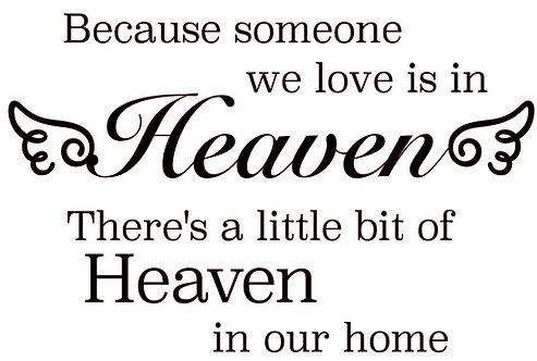 BECAUSE SOMEONE WE LOVE IS IN HEAVEN, 16 X 12