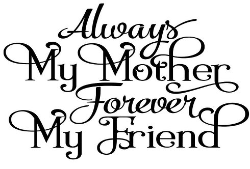 ALWAYS MY MOTHER FOREVER MY FRIEND 12 X 12