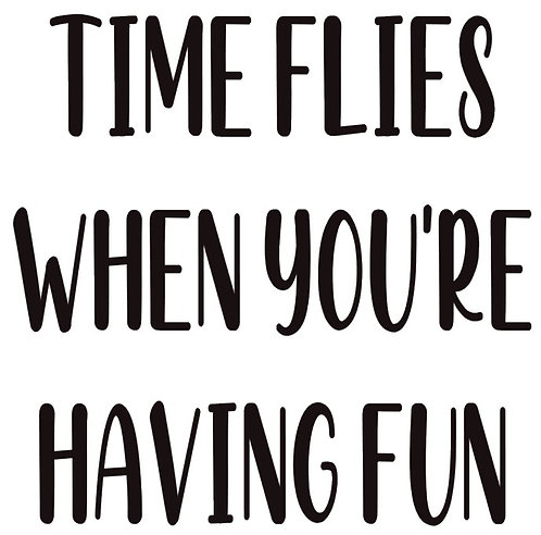 CLOCK - SAYING -TIME FLIES WHEN YOU'RE HAVING FUN