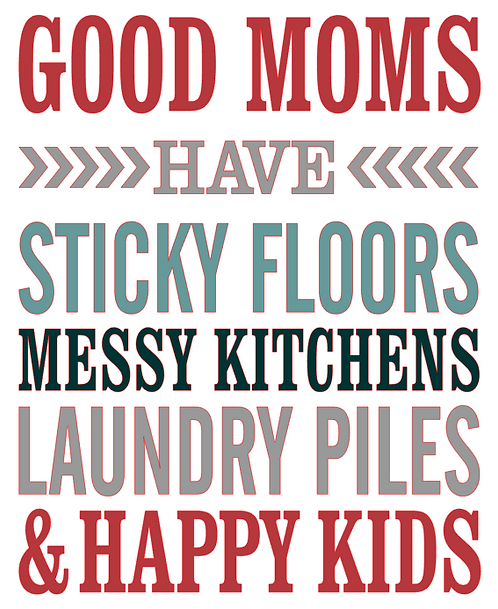 GOOD MOMS HAVE STICKY FLOORS 12 X 14