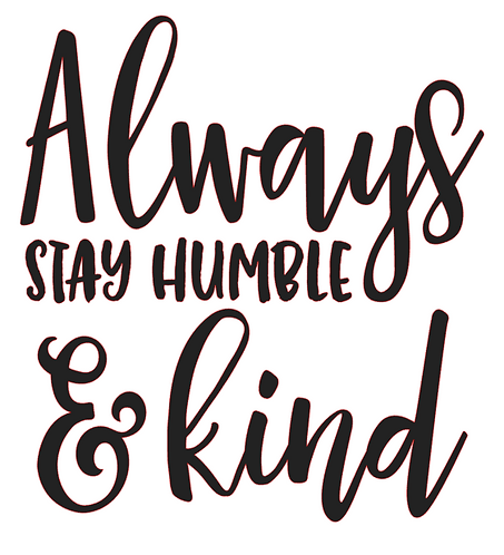 ALWAYS STAY HUMBLE AND KIND 12X12