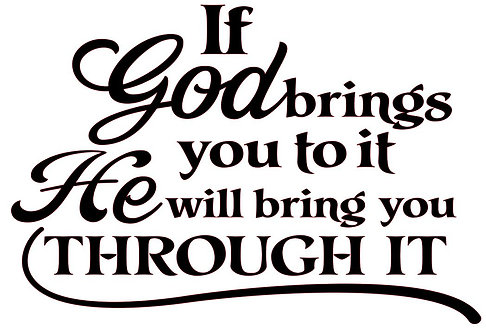 IF GOD BRINGS YOU TO IT HE WILL BRING YOU THROUGH IT 12 X 12