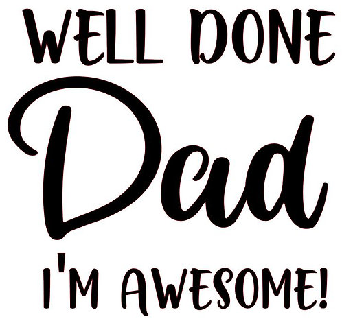 WELL DONE DAD I'M AWESOME 12 X12