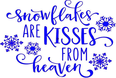 SNOWFLAKES ARE KISSES FROM HEAVEN 16 X 12