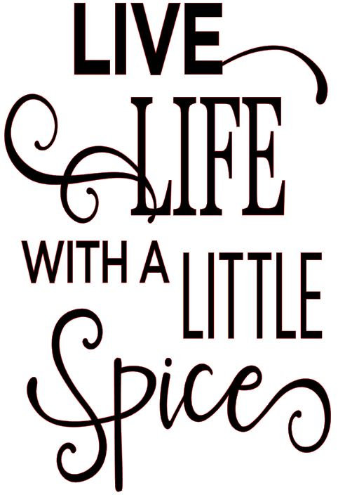 LIVE LIFE WITH A LITTLE SPICE 12 X 16
