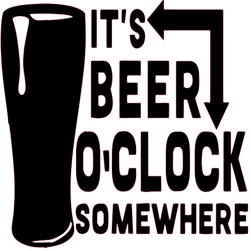 SAYING - IT'S BEER O'COLOCK SOMEWHERE