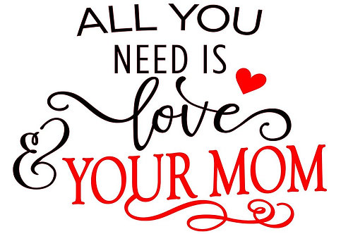 ALL YOU NEED IS LOVE AND YOUR MOM 12 X 12