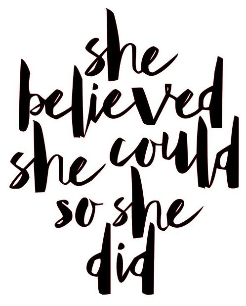 SHE BELIEVED SHE COULD SO SHE DID  12 x 14