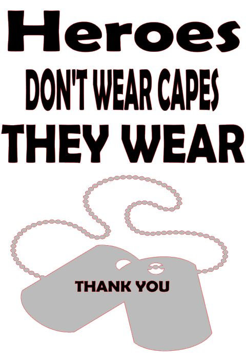 HEROES DON'T WEAR CAPES THEY WHEAR DOG TAGS 12 X 16