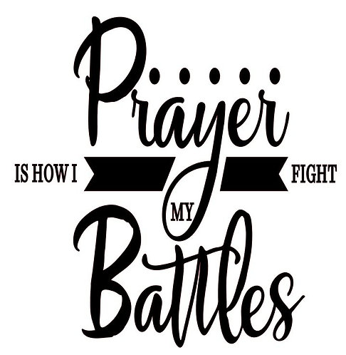 PRAYER IS HOW I FIGHT MY BATTLES 12X12