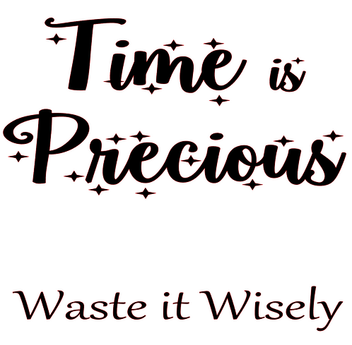 TIME IS PRECIOUS WAST IT WISELY