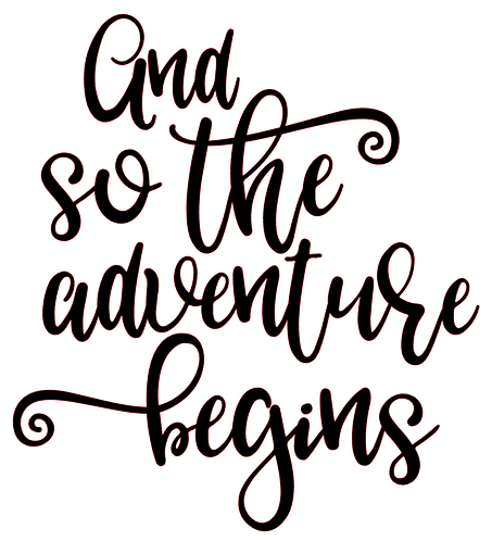 SAYING - AND SO THE ADVENTURE BEGINS