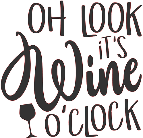 SAYING -OH LOOK IT'S WINE O'CLOCK