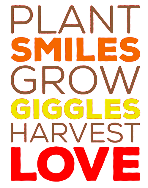 PLANT SMILES GROW GIGGLES HARVEST LOVE 12X14