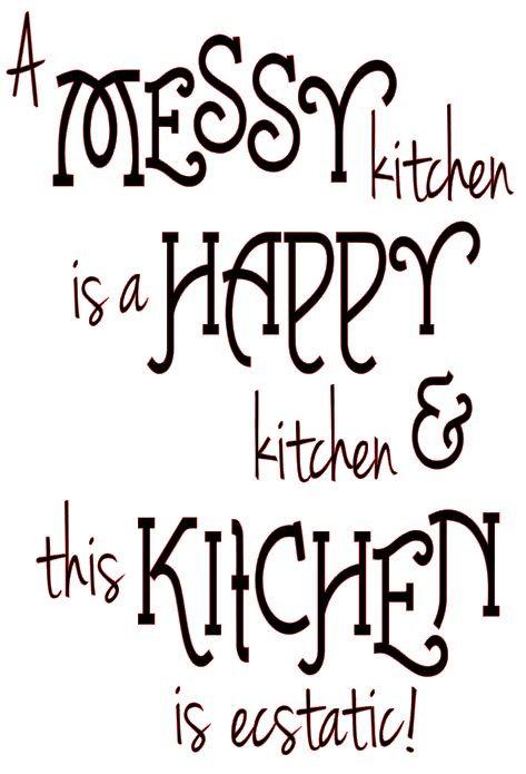 A MESSY KITCHEN IS A HAPPY KITCHEN 12 X 12