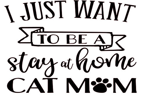 JUST WANT TO BE A STAY AT HOME CAT MOM 12 X 12