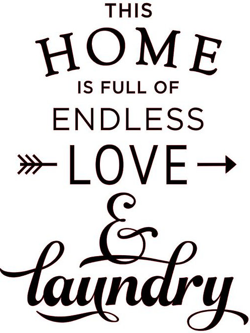 THIS HOME IS FULL OF ENDLESS LOVE AND LAUNDRY 12 X 16