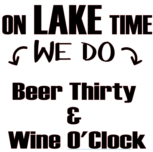 SAYING -ON LAKE TIME WE DO BEER THIRTY AND WINE O'CLOCK