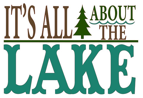 IT'S ALL ABOUT THE LAKE 12 X 8