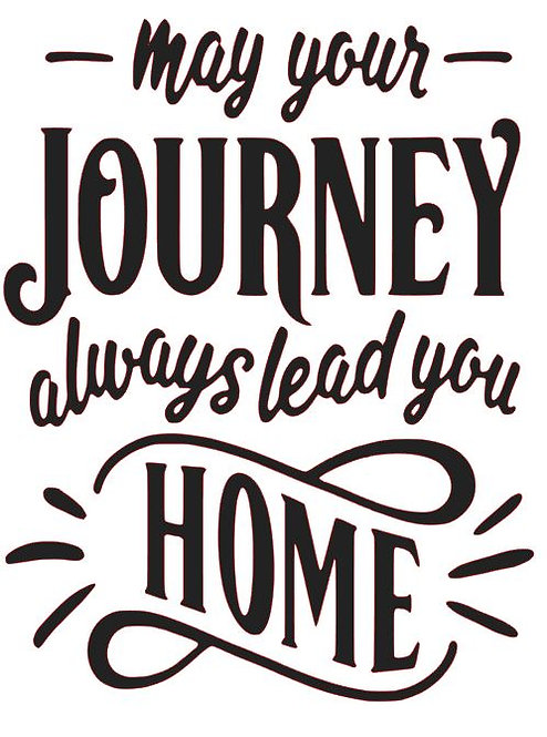 MAY YOUR JOURNEY ALWAYS LEAD YOU HOME 12 X 16