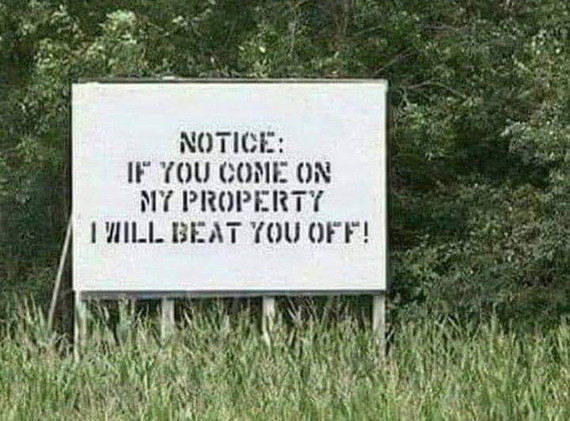 Vern wondered why he got an INCREASE in trespassers after putting the sign up.