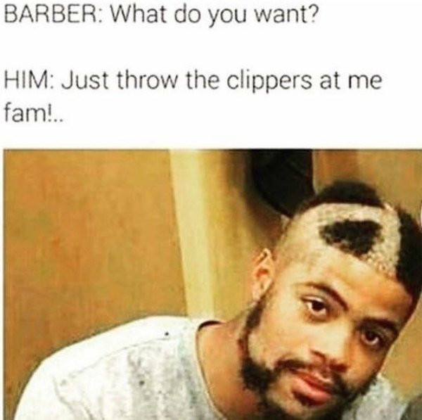 """""""Thanks man. You were the first barber in town willing to do it."""""""