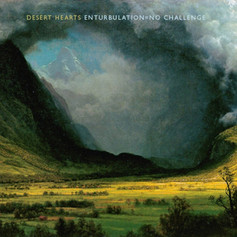 Desert Hearts, Enturbulation = No Challenge LP, No Dancing Records