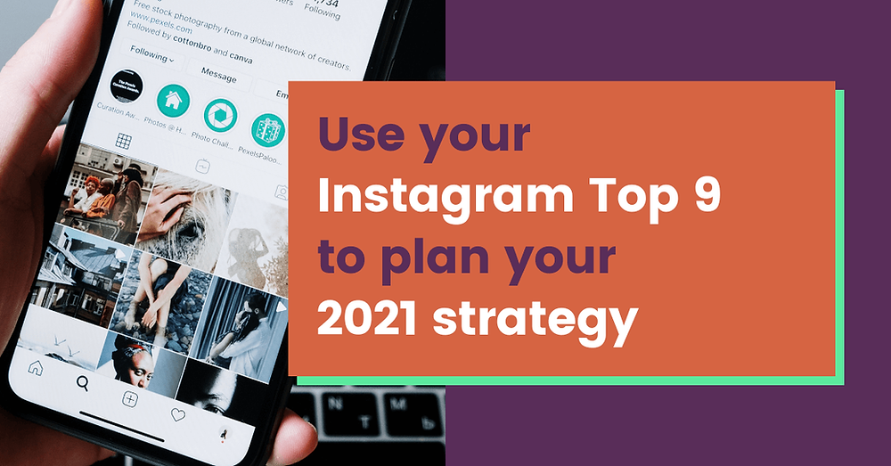 "A hand holding an iPhone open to Instagram, beside the words, ""Use your Instagram Top 9 to plan your 2021 strategy"""