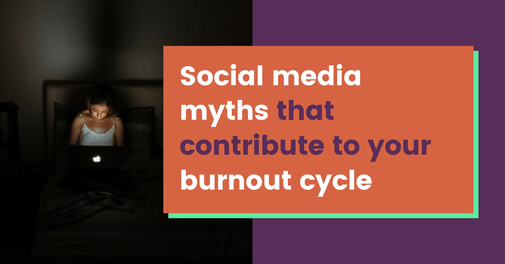 """a woman sitting in bed and working on a laptop in the dark. Beside her is text that reads, """"Social media myths that contribute to your burnout cycle."""""""