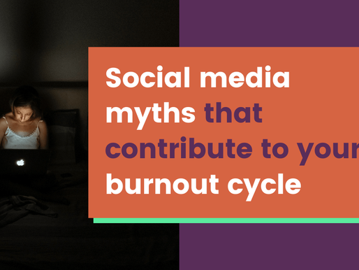 5 Social Media Myths that Contribute to Your Burnout Cycle