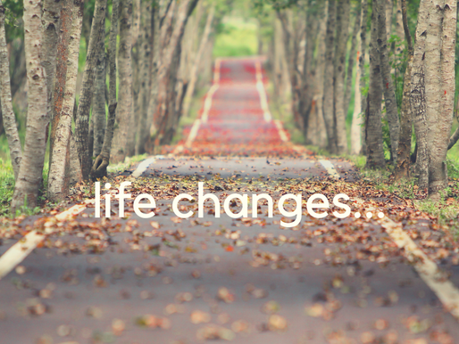 Life Changes...