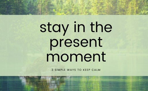 Three ways to stay in the present moment