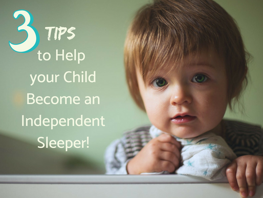 THREE ESSENTIAL TIPS TO HELP YOUR CHILD BECOME AN INDEPENDENT SLEEPER!