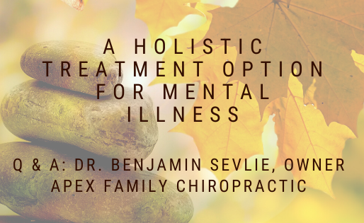 A Holistic treatment option for mental illness: Q & A: Dr. Ben Sevlie