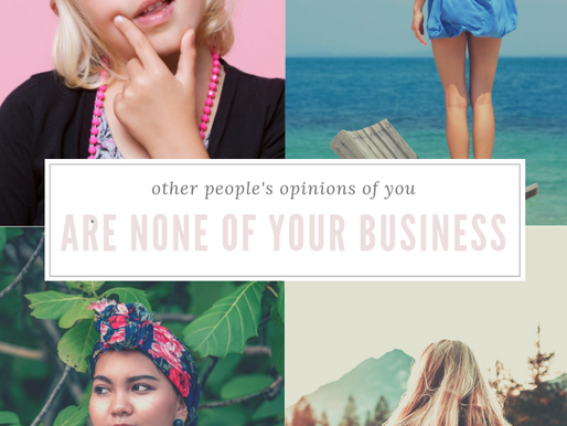 Other people's opinions of you, are none of your business…