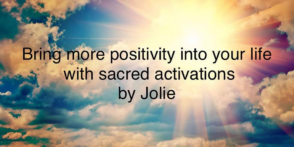 Bring more positivity into your life with Sacred activations by Jolie