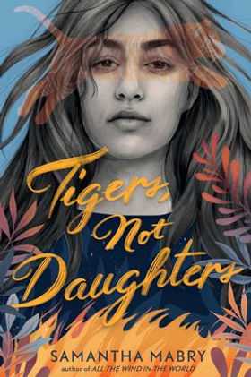 Tigers, not Daughters (Cover Image) by Samantha Mabry