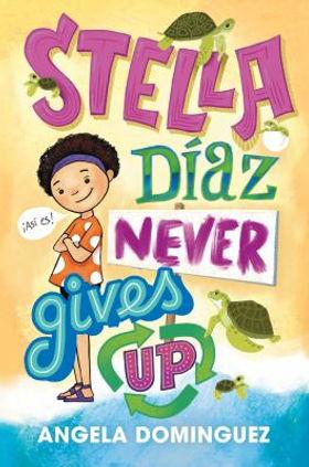 Book cover image: Stella Díaz never gives up / Angela Dominguez