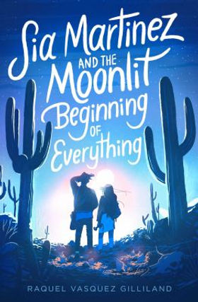 Sia Martinez and the moonlit beginning of everything (cover image) by Raquel Vasquez Gilliland