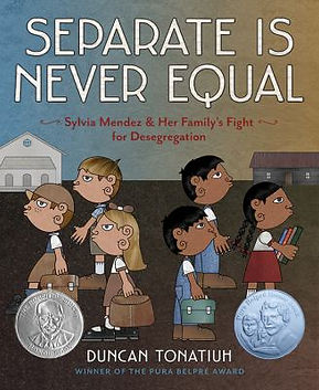 Book cover image: Separate is never equal : the story of Sylvia Mendez and her family by Duncan Tonatiuh