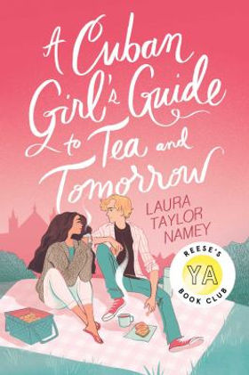 A Cuban Girl's Guide to Tea and Tomorrow (Cover Image) by Laura Taylor Namey