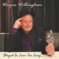 Stayed in Love Too Long by Wayne Willingham