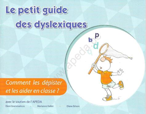 Petit guide des Dyslexiques : comment les dépister et les aider en classe ?