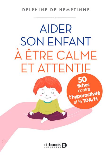 """[LIVRE] """"Aider son enfant à être calme et attentif, 50 fiches contre l'hyperactivité et le"""