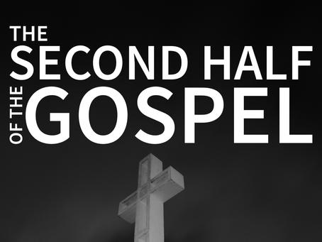 The Second Half of the Gospel