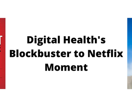Digital Health's Blockbuster to Netflix Moment