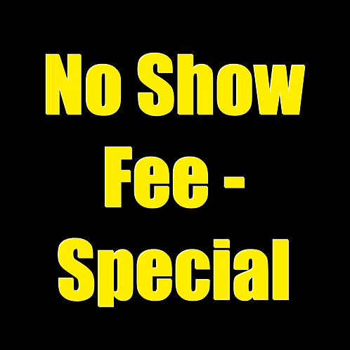 No Show Fee - Special