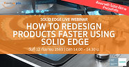 Solid Edge Live Webinar : How to Redesign Products Faster  Using Solid Edge
